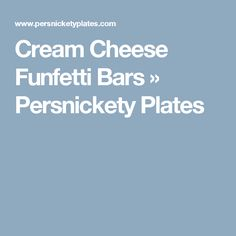 Cream Cheese Funfetti Bars » Persnickety Plates