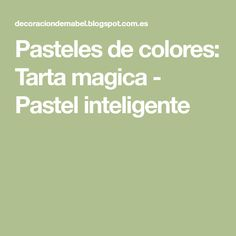 Pasteles de colores: Tarta magica - Pastel inteligente