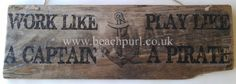 Work Like A Captain Play Like A Pirate Driftwood Sign by JayBird Art #Sea #Quotes #Coastal #Word #Phrases #Boat #Beach #Home #Decor #Nautical #Recycled #Salvaged #Wooden #Signs #UK #Pallet