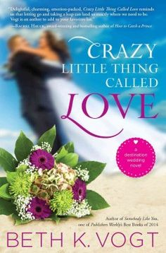 Crazy little thing called love : a destination wedding novel / Beth K. Vogt.