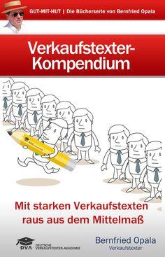 Raus aus dem Mittelmaß... Das Standardwerk für angehende Verkaufs- und Werbetexter.  Lehrbuch der Deutschen Verkaufstexter-Akademie  http://shop.verkaufstexter-akademie.de/course/verkaufstexter-kompendium/