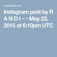 Instagram post by R A N D I ~ • May 23, 2015 at 6:10pm UTC