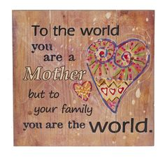 Absolute Inspirations  - Wood Gift Plaque For Mom To The World You Are a Mother, $19.99 (http://www.inspirationalgiftstore.com/wood-gift-plaque-for-mom-to-the-world-you-are-a-mother/)