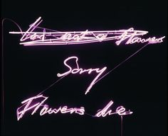 'Sorry Flowers die.' by Tracy Emin, 1999. @thecoveteur