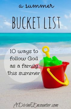 Thought-provoking post considering summer breaks, and how to keep following God through the summer months. (Ephesians 5:15-17) http://adivineencounter.com/a-summer-bucket-list #Christianbucketlist