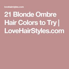 21 Blonde Ombre Hair Colors to Try | LoveHairStyles.com