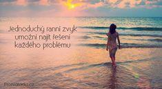 Jednoduchý ranní zvyk umožní najít řešení každého problému   ProNáladu.cz Reiki, Meditation, Waves, Thoughts, Learning, Beach, Plants, Outdoor, Inspiration
