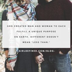 """God created man and woman to each fulfill a unique purpose on earth. Different doesn't mean """"less than."""""""