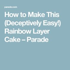 How to Make This (Deceptively Easy!) Rainbow Layer Cake – Parade