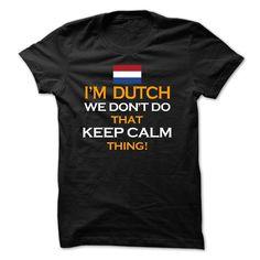 (Tshirt Suggest TShirt) im Dutch we dont keep calm Shirts this week Hoodies, Funny Tee Shirts