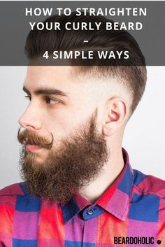 How to Straighten Your Curly Beard – 4 Simple Ways From Beardoholic.com