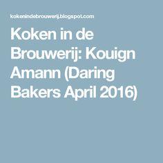 Koken in de Brouwerij: Kouign Amann (Daring Bakers April 2016)