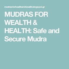 MUDRAS FOR WEALTH & HEALTH: Safe and Secure Mudra