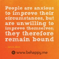 People are anxious to improve their circumstances, but are unwilling to improve themselves