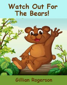 Watch Out For The Bears! by Gillian Rogerson http://www.amazon.com/dp/B00IINLP7I/ref=cm_sw_r_pi_dp_s4P2vb1EF94EY