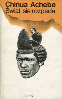 """""""Świat się rozpada"""" Chinua Achebe Translated by Małgorzata Żbikowska Published by Wydawnictwo Iskry 1989"""
