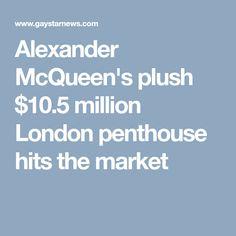 Alexander McQueen's plush $10.5 million London penthouse hits the market Alexander Mcqueen, Plush, Homes, London, Marketing, Houses, Home, Sweatshirt, At Home