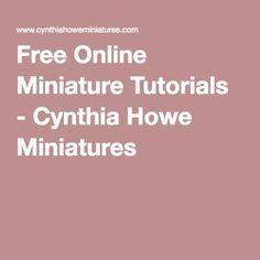 Free Online Miniature Tutorials - Cynthia Howe Miniatures