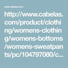 http://www.cabelas.com/product/clothing/womens-clothing/womens-bottoms/womens-sweatpants/pc/104797080/c/104789880/sc/104490180/i/104844780/cabelas-womens-fleece-pants/2577144.uts?slotId=5