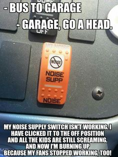 This is hilarious! It's actually a noise 'suppresion' switch. Turns off all the fans etc in the school bus so you're able to listen clearly at train tracks. School Bus Driving, School Bus Safety, Magic School Bus, School Days, School Buses, Bus Humor, School Humor, Bus Times, Bus Driver Gifts