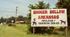 The welcome sign to Booger Hallow AK. This place is way out in the Ozarks, and you come upon it as your rounding a steep turn...lol