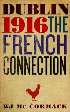 """Read """"Dublin Easter 1916 The French Connection The French Connection"""" by Bill Mc Cormack available from Rakuten Kobo. All revolutionary movements since 1789 have looked instinctively to the French model. In this book, Bill Mc Cormack demo. French Models, French Connection, Dublin, This Book, Books, Easter Rising, Book Covers, Celtic, Ireland"""