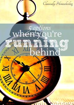 What should you do when your homeschool is running behind schedule?