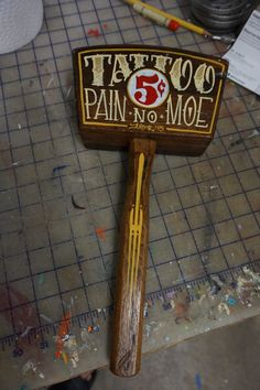 "Hand painted Garage Art ""tattoo pain no moe"", vintage mallet"