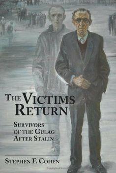 The Victims Return: Survivors of the Gulag After Stalin by Ph.D. Stephen F. Cohen, http://www.amazon.com/dp/1933002409/ref=cm_sw_r_pi_dp_Y6QFtb06N7EJG