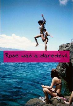 Rose was a bit of a daredevil