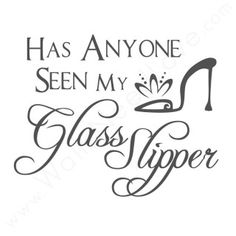 Has Anyone Seen My Glass Slipper Machine Embroidery Designs Cinderella Quotes, A Cinderella Story, Fairytale Quotes, Cinderella Bedroom, Kids Wall Decals, Nursery Wall Decals, Wall Vinyl, Vinyl Art, Wall Stickers