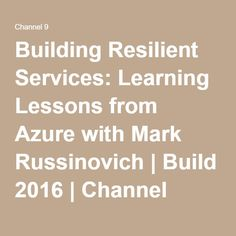 Building Resilient Services: Learning Lessons from Azure with Mark Russinovich | Build 2016 | Channel 9