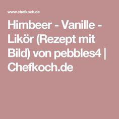 Himbeer - Vanille - Likör (Rezept mit Bild) von pebbles4   Chefkoch.de