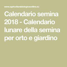 Calendario semina 2018 - Calendario lunare della semina per orto e giardino