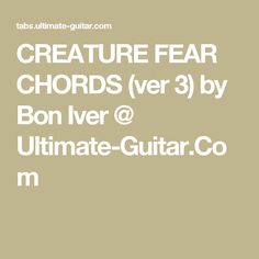 CREATURE FEAR CHORDS (ver 3) by Bon Iver @ Ultimate-Guitar.Com