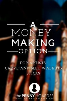 All you need is a knife, a walk in the woods and a bit of carving, and you're ready to make money selling walking sticks. Here's how it's done. - The Penny Hoarder http://www.thepennyhoarder.com/money-making-option-artists-carve-sell-walking-sticks/
