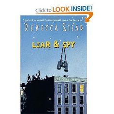 Liar & Spy by Rebecca Stead - Fiction Gr. 4-7  Starred Reviews from Bulletin of the Center for Children's Books, Horn Book, Kirkus, Publishers Weekly, School Library Journal -- Publishers Weekly Best Children's Fiction