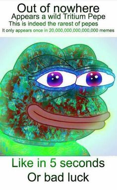 An ultra rare tritium Pepe has appeared! Description from hugelol.com. I searched for this on bing.com/images