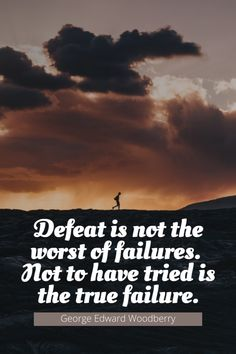 Defeat is not the worst of failures. Not to have tried is the true failure. - George Edward Woodberry Underestimate Quotes, Transition Quotes, Trash Quotes, Defeated Quotes, Unappreciated Quotes, New Quotes, Inspirational Quotes, Jason Pierre Paul