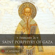 Saint of the Day - February 26 - St. Porphyry of Gaza c347-420 #pinterest We go far back in history today to learn a bit about a saint whose name is not familiar to most of us in the West but who is celebrated by the Greek and other Eastern churches. Born near Greece in the mid-4th century, Porphyry is most known for his generosity to the poor and ..........  Awestruck Catholic Social Network