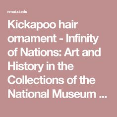 Kickapoo hair ornament - Infinity of Nations: Art and History in the Collections of the National Museum of the American Indian - George Gustav Heye Center, New York