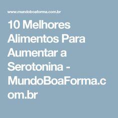 10 Melhores Alimentos Para Aumentar a Serotonina - MundoBoaForma.com.br