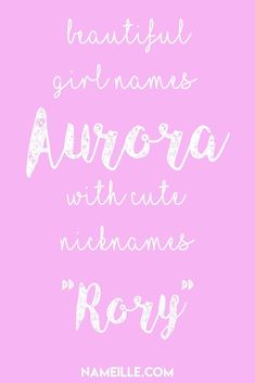 Aurora with the nickname Rory is my top name for a baby girl. Girls Names Vintage, Unique Girl Names, Beautiful Girl Names, Baby Girl Names, Names With Nicknames, Cute Nicknames, Girl Names With Meaning, Baby Names And Meanings, Cute Names
