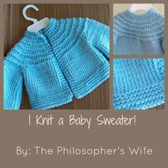 The Philosopher's Wife: I Knit a Baby Sweater! (Including a Link to the Pattern)