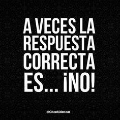 """""""A veces la respuesta correcta es""""... ¡No! @candidman #Frases #Reflexion #Candidman"""