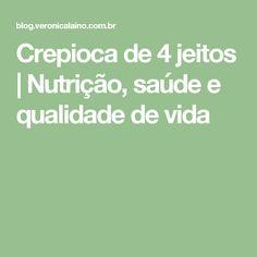 Crepioca de 4 jeitos | Nutrição, saúde e qualidade de vida