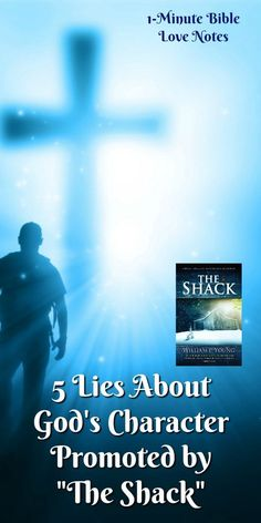 """5 Lies About God's Character Promoted in """"The Shack"""" - Scripture vs. Shack. While there are good elements in """"The Shack"""" Christians should be aware of these important errors, fully explained with Scripture."""