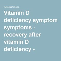 Vitamin D deficiency symptoms - recovery after vitamin D deficiency - MedHelp