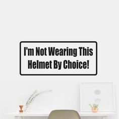 I'M Not Wearing This Helmet By Choice! Sticker Decal Wall Car Vinyl Car Wall