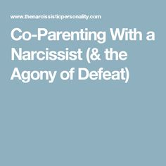 Co-Parenting With a Narcissist (& the Agony of Defeat)